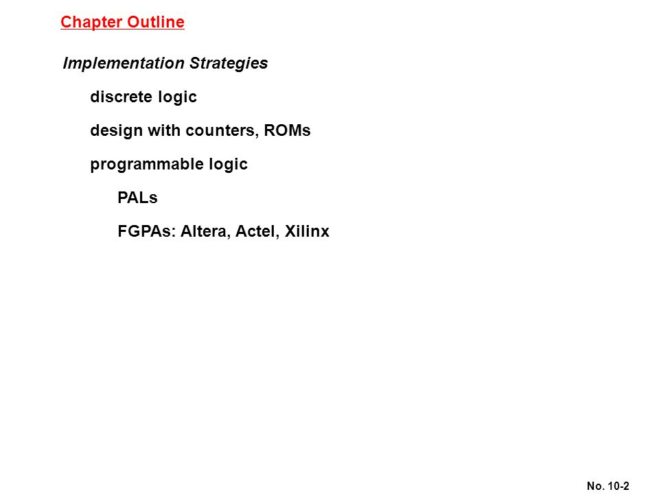 Chapter Outline Implementation Strategies. discrete logic. design with counters, ROMs. programmable logic.
