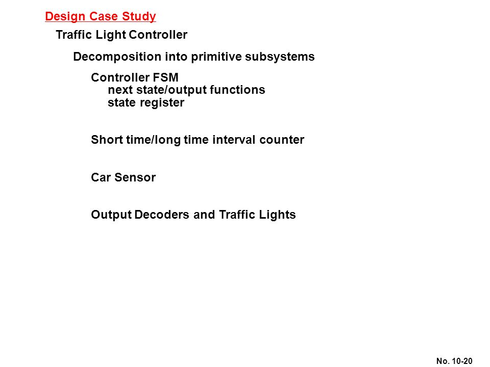Design Case Study Traffic Light Controller. Decomposition into primitive subsystems. Controller FSM.