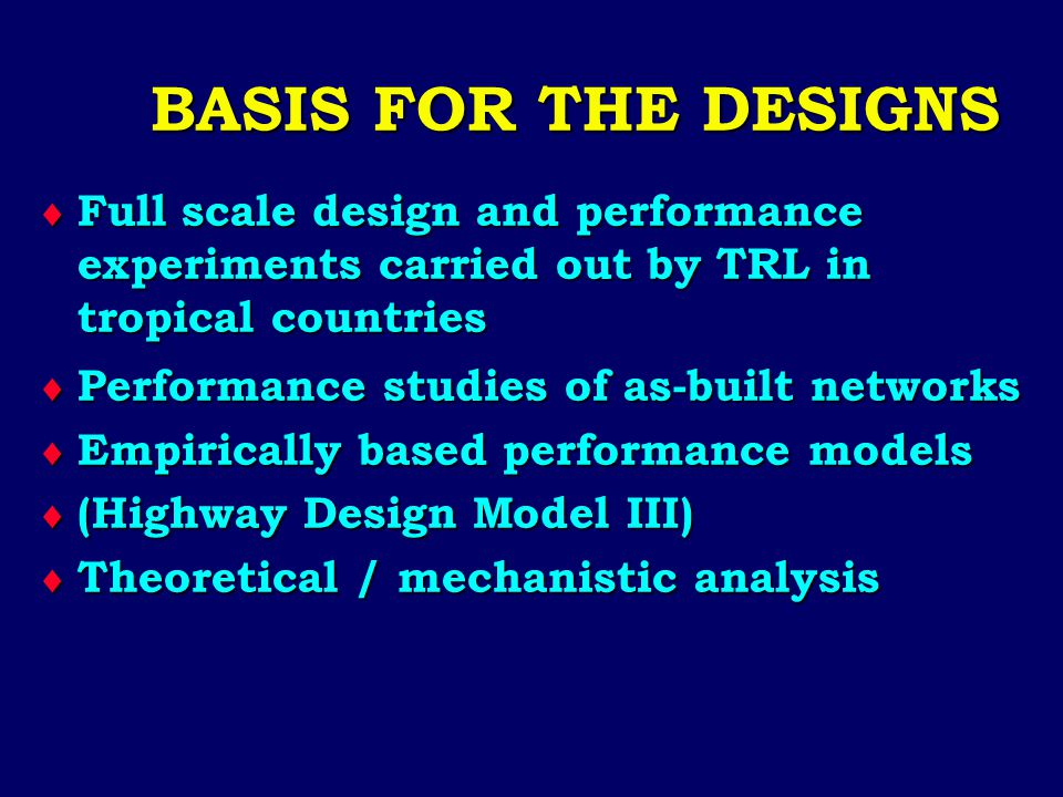 BASIS FOR THE DESIGNS Full scale design and performance experiments carried out by TRL in tropical countries.