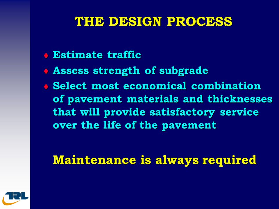 THE DESIGN PROCESS Maintenance is always required Estimate traffic
