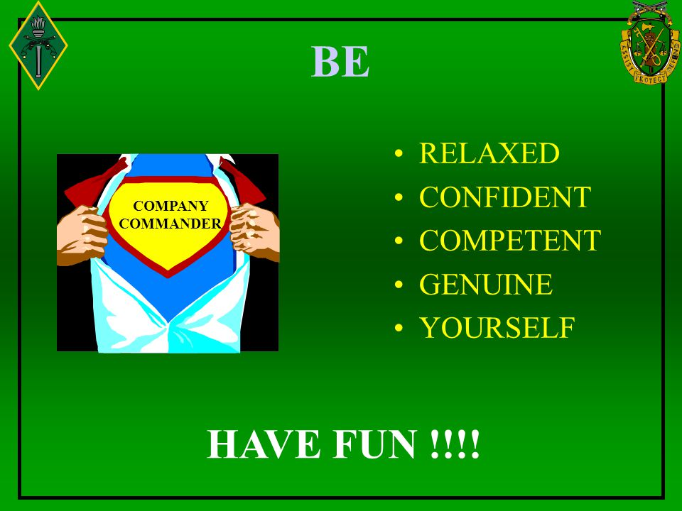 BE HAVE FUN !!!! RELAXED CONFIDENT COMPETENT GENUINE YOURSELF