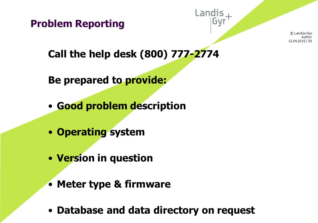 Problem Reporting Call the help desk (800) Be prepared to provide: Good problem description.