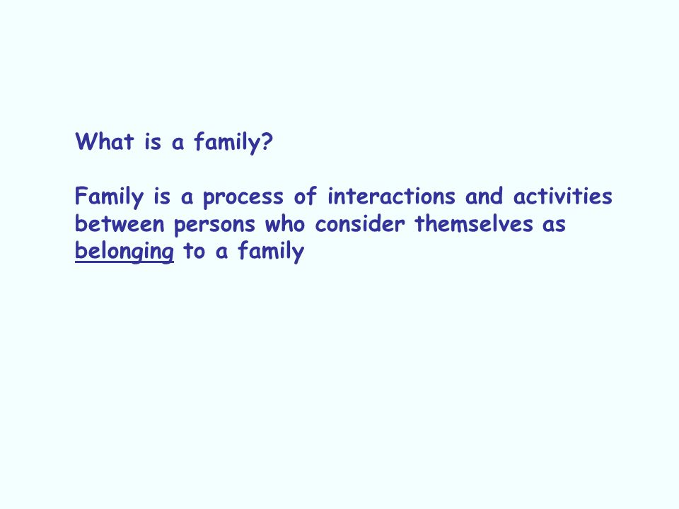 What is a family Family is a process of interactions and activities. between persons who consider themselves as.