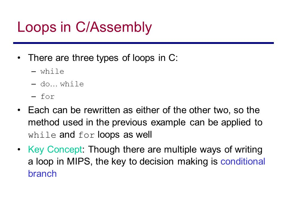 Loops in C/Assembly There are three types of loops in C: