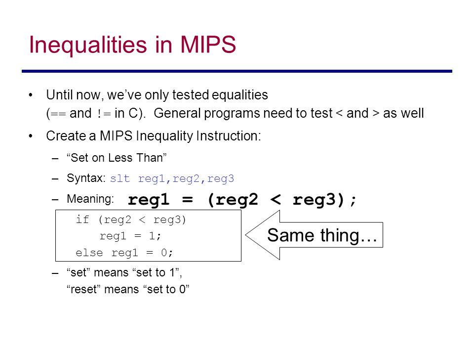 Inequalities in MIPS reg1 = (reg2 < reg3); Same thing…