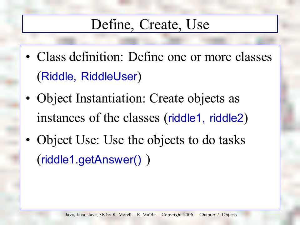 Define, Create, Use Class definition: Define one or more classes (Riddle, RiddleUser)