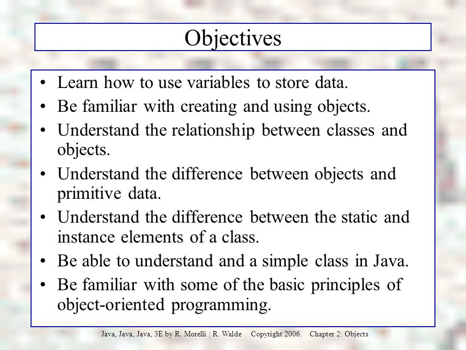 Objectives Learn how to use variables to store data.