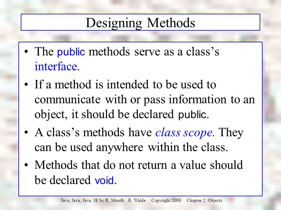Designing Methods The public methods serve as a class's interface.