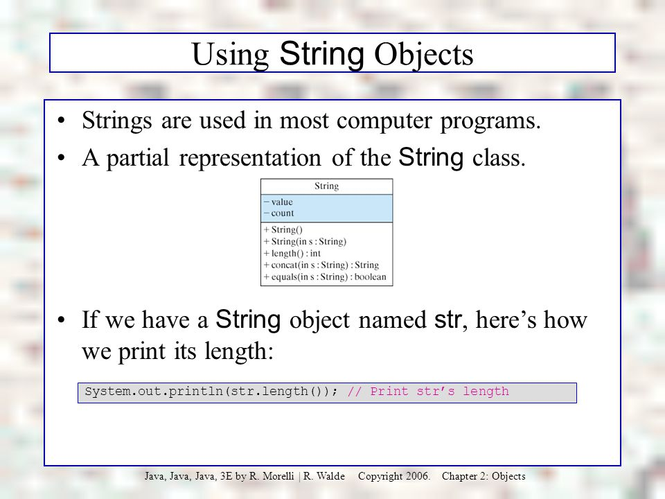 Using String Objects Strings are used in most computer programs.