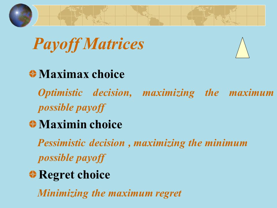 Payoff Matrices Maximax choice