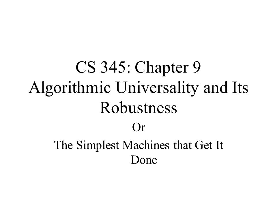 CS 345: Chapter 9 Algorithmic Universality and Its Robustness