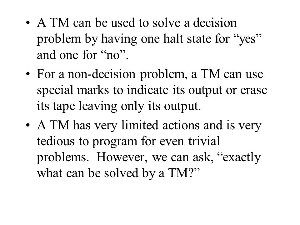 A TM can be used to solve a decision problem by having one halt state for yes and one for no .