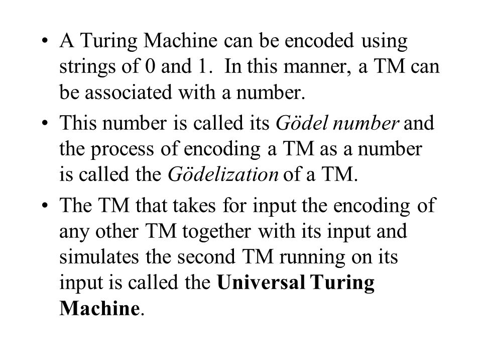 A Turing Machine can be encoded using strings of 0 and 1