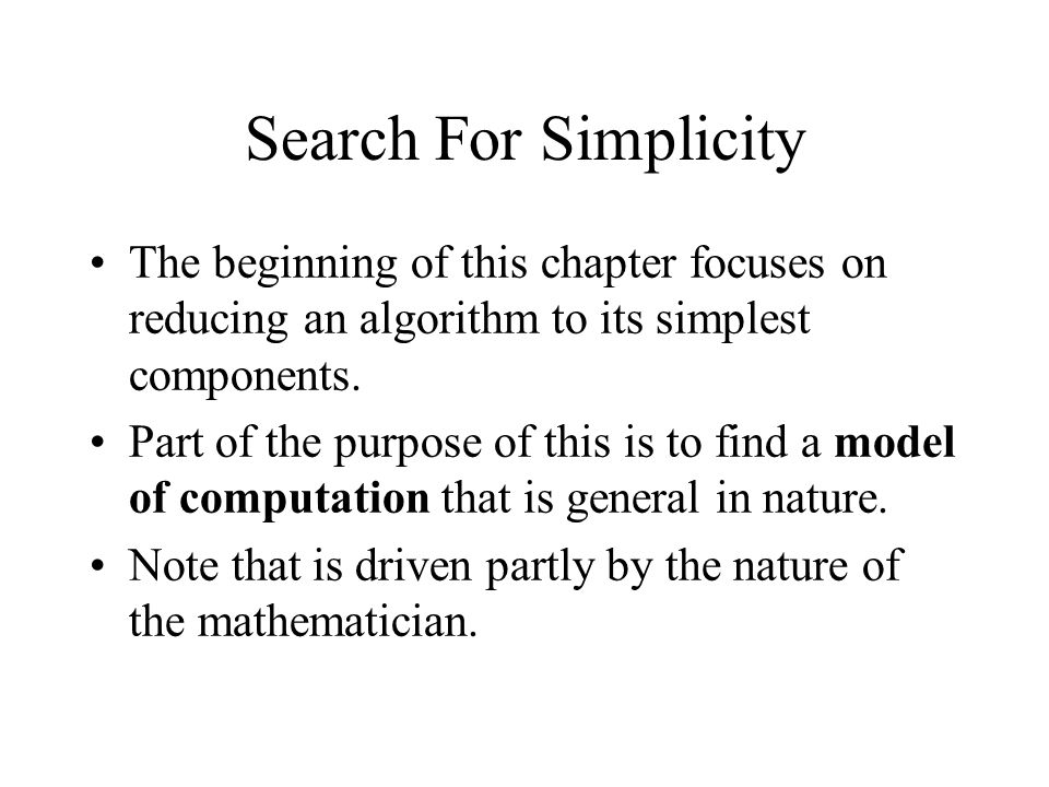 Search For Simplicity The beginning of this chapter focuses on reducing an algorithm to its simplest components.