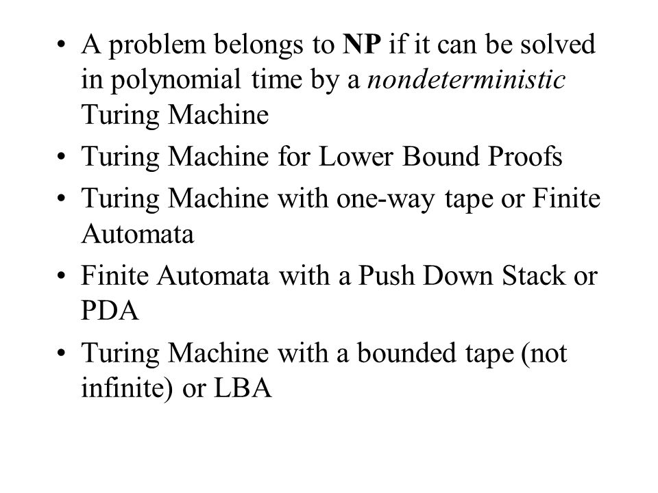 A problem belongs to NP if it can be solved in polynomial time by a nondeterministic Turing Machine