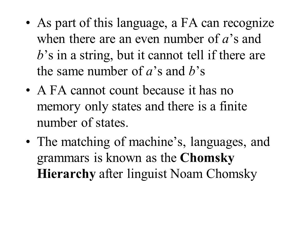 As part of this language, a FA can recognize when there are an even number of a's and b's in a string, but it cannot tell if there are the same number of a's and b's