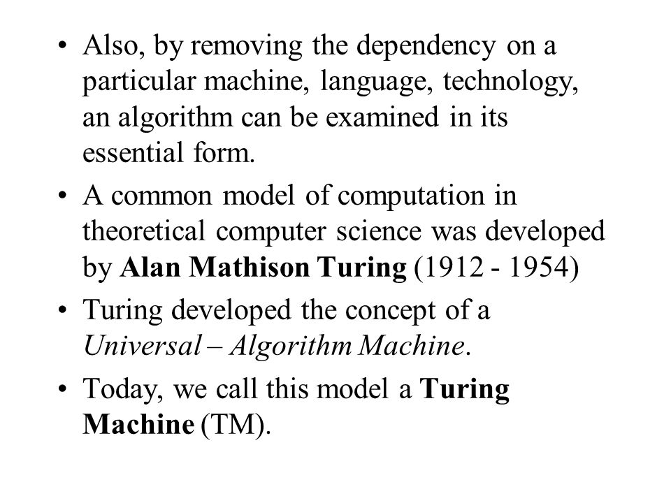 Also, by removing the dependency on a particular machine, language, technology, an algorithm can be examined in its essential form.
