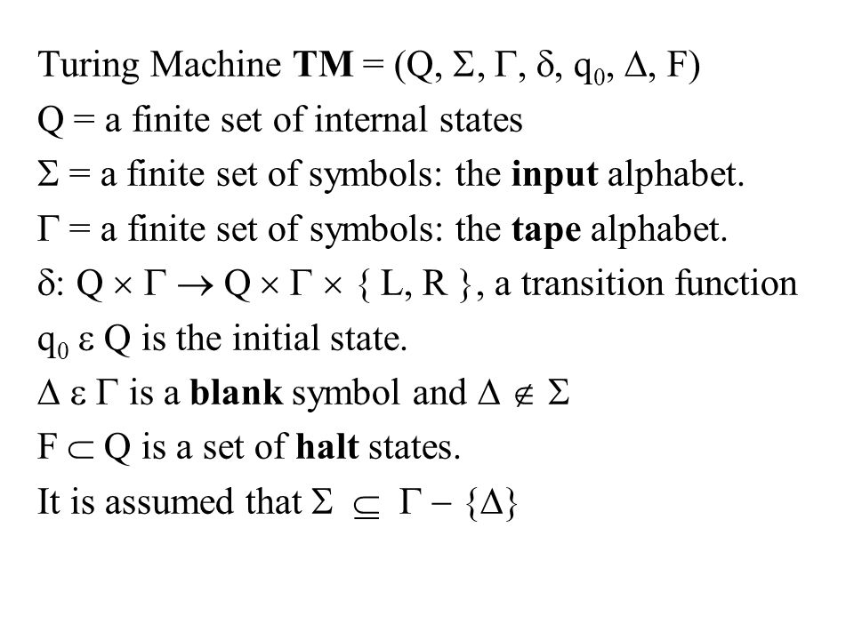 Turing Machine TM = (Q, , , , q0, , F)