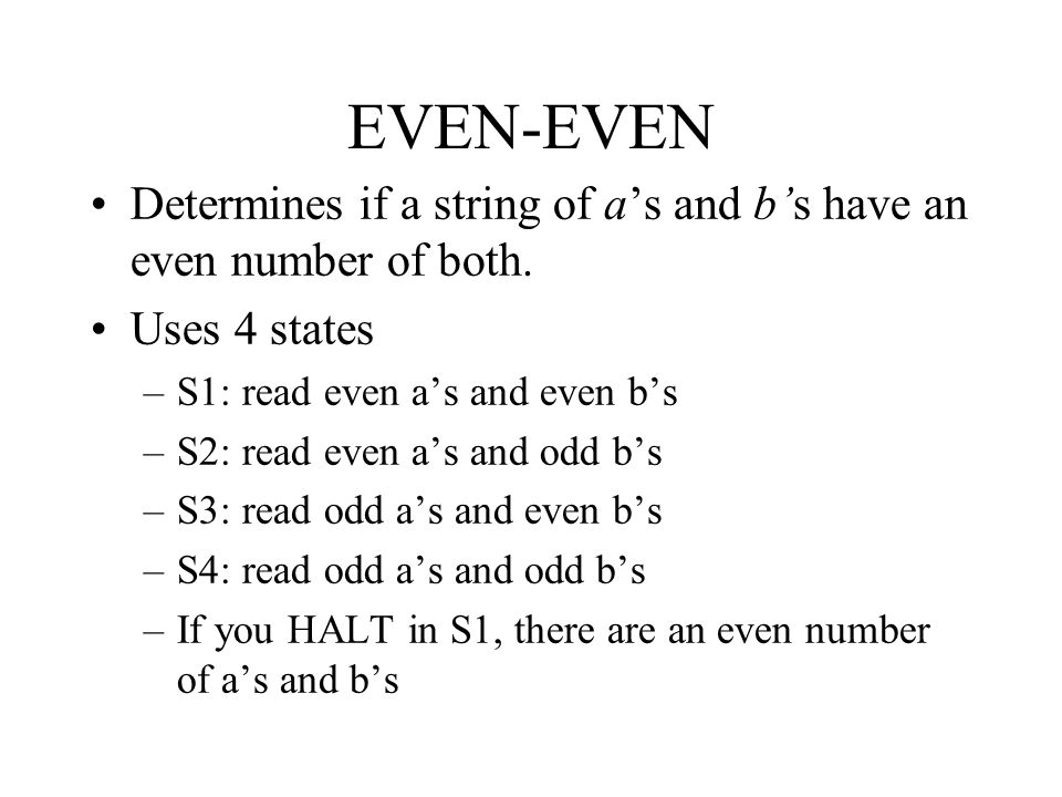 EVEN-EVEN Determines if a string of a's and b's have an even number of both. Uses 4 states. S1: read even a's and even b's.