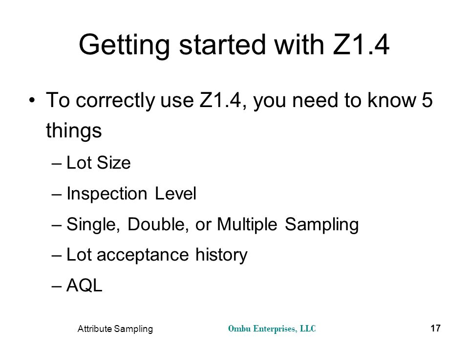 Getting started with Z1.4 To correctly use Z1.4, you need to know 5 things. Lot Size. Inspection Level.