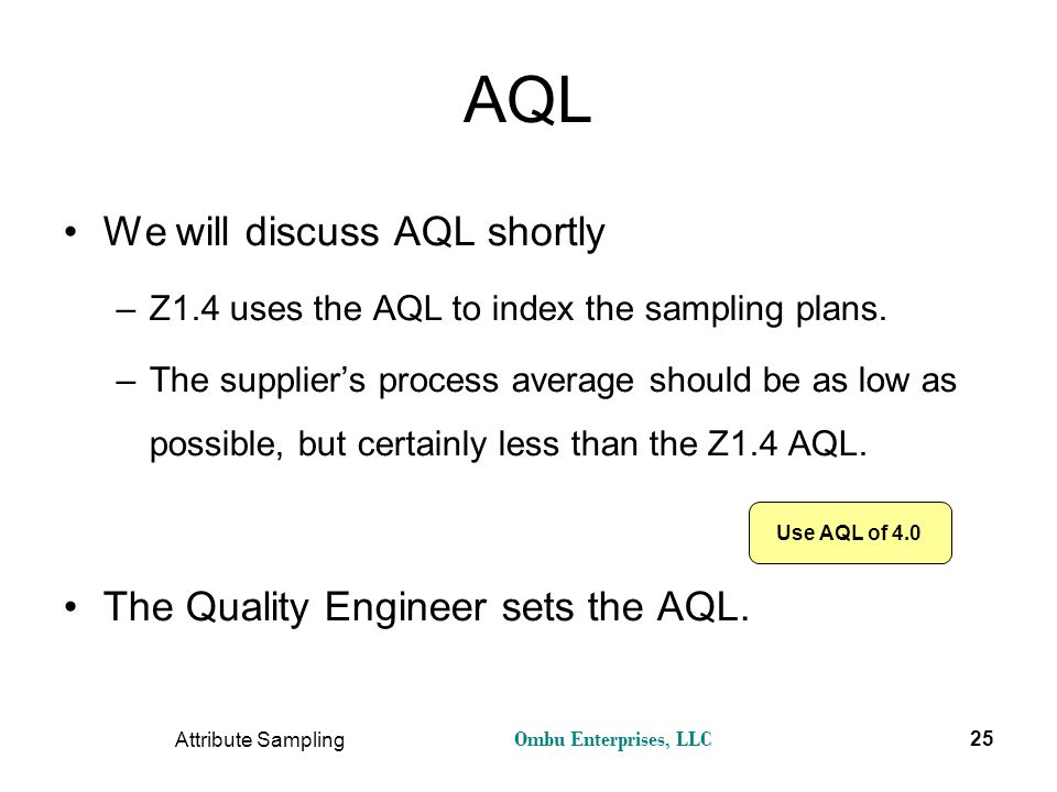 AQL We will discuss AQL shortly The Quality Engineer sets the AQL.