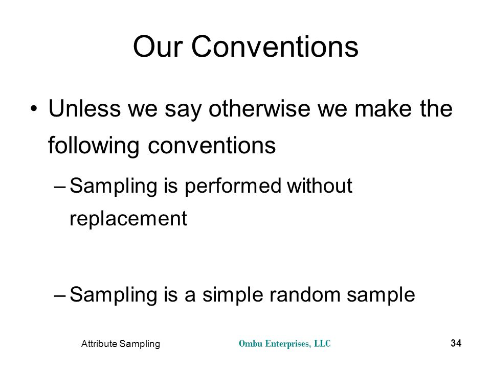 Our Conventions Unless we say otherwise we make the following conventions. Sampling is performed without replacement.