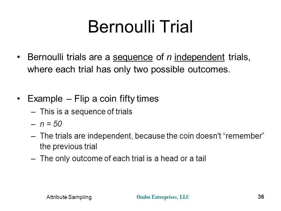Bernoulli Trial Bernoulli trials are a sequence of n independent trials, where each trial has only two possible outcomes.