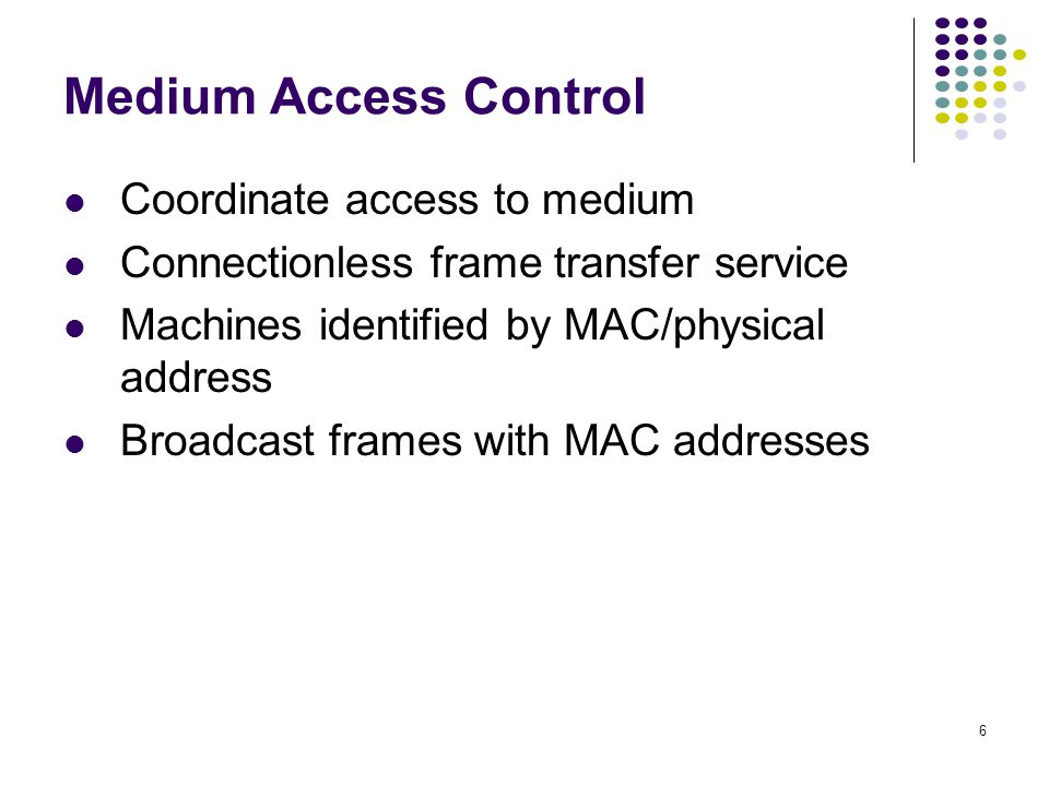 Medium Access Control Coordinate access to medium