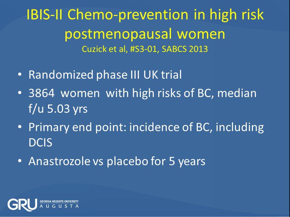 IBIS-II Chemo-prevention in high risk postmenopausal women Cuzick et al, #S3-01, SABCS 2013