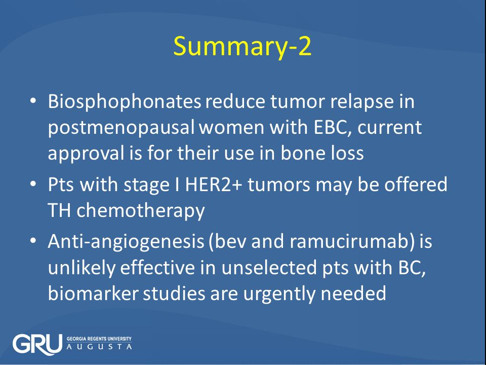 Summary-2 Biosphophonates reduce tumor relapse in postmenopausal women with EBC, current approval is for their use in bone loss.