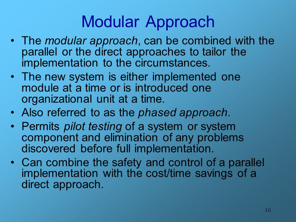 Modular Approach The modular approach, can be combined with the parallel or the direct approaches to tailor the implementation to the circumstances.