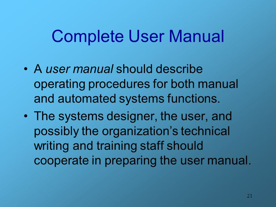 Complete User Manual A user manual should describe operating procedures for both manual and automated systems functions.