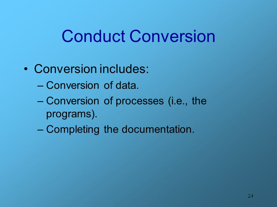 Conduct Conversion Conversion includes: Conversion of data.