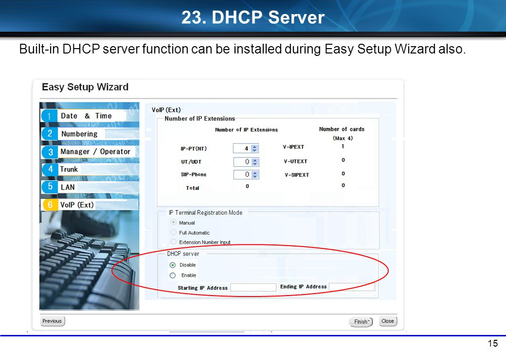 23. DHCP Server Built-in DHCP server function can be installed during Easy Setup Wizard also. 15