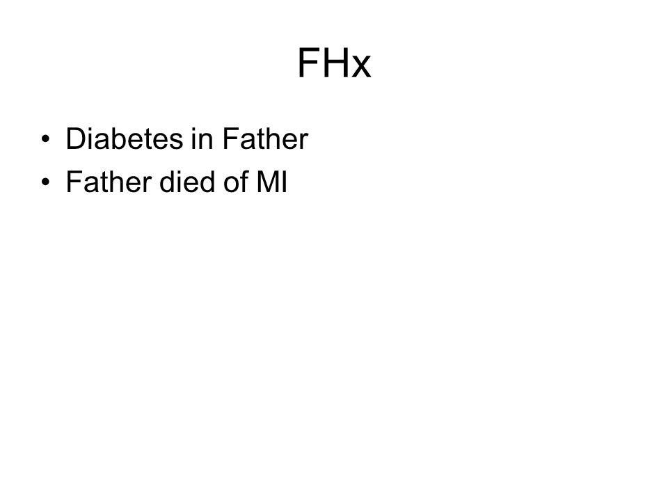 FHx Diabetes in Father Father died of MI