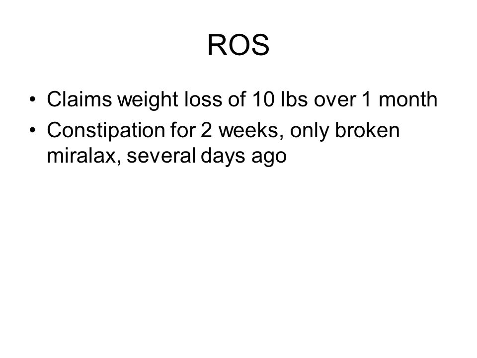 ROS Claims weight loss of 10 lbs over 1 month