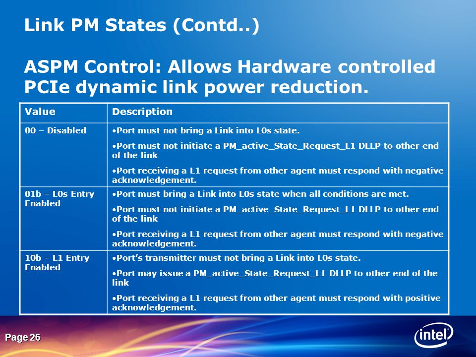 Link PM States (Contd..) ASPM Control: Allows Hardware controlled PCIe dynamic link power reduction.