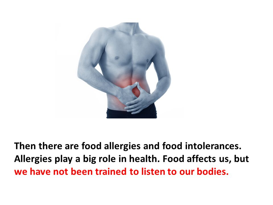 Then there are food allergies and food intolerances