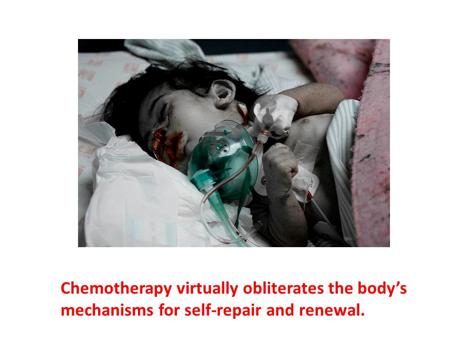 Rather than activating the body's healing resources and supporting its innate recuperative powers, chemotherapy virtually obliterates the body's mechanisms for self-repair and renewal.