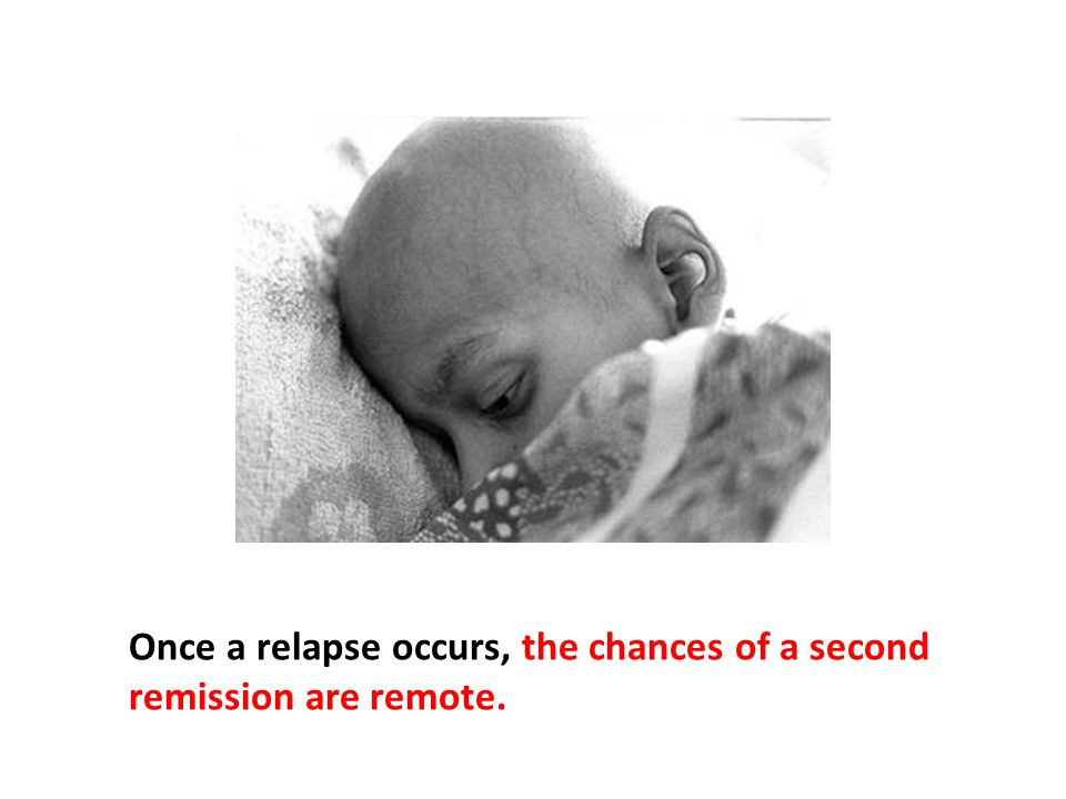 Once a relapse occurs, the chances of a second remission are remote.