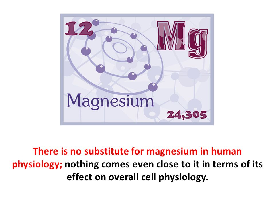 There is no substitute for magnesium in human physiology; nothing comes even close to it in terms of its effect on overall cell physiology.