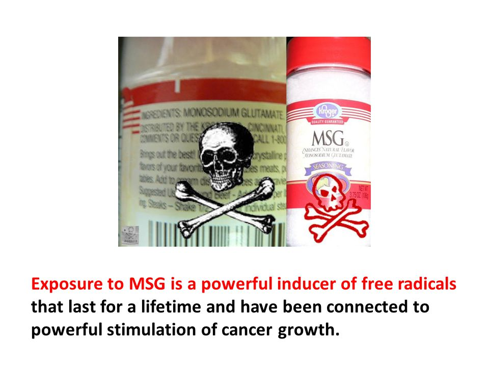 Exposure to MSG is a powerful inducer of free radicals that last for a lifetime and have been connected to powerful stimulation of cancer growth. Glutamate receptors on tumors are now being shown to be a major stimulator of tumor invasion and spread.