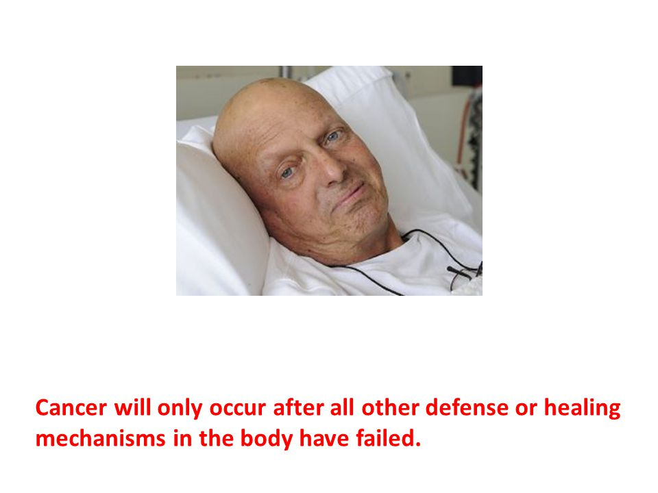 Cancer will only occur after all other defense or healing mechanisms in the body have failed.