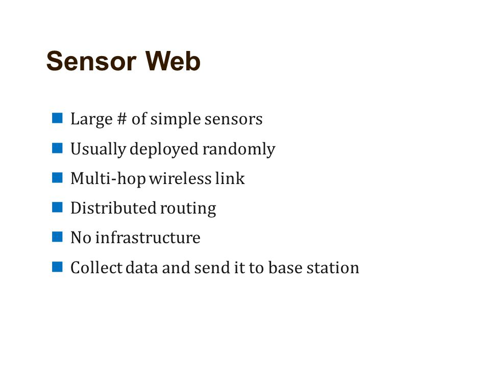 Sensor Web Large # of simple sensors Usually deployed randomly
