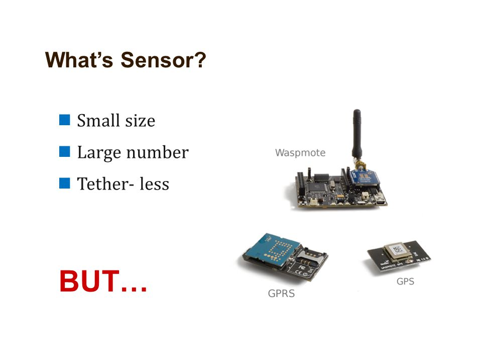 BUT… What's Sensor Small size Large number Tether- less