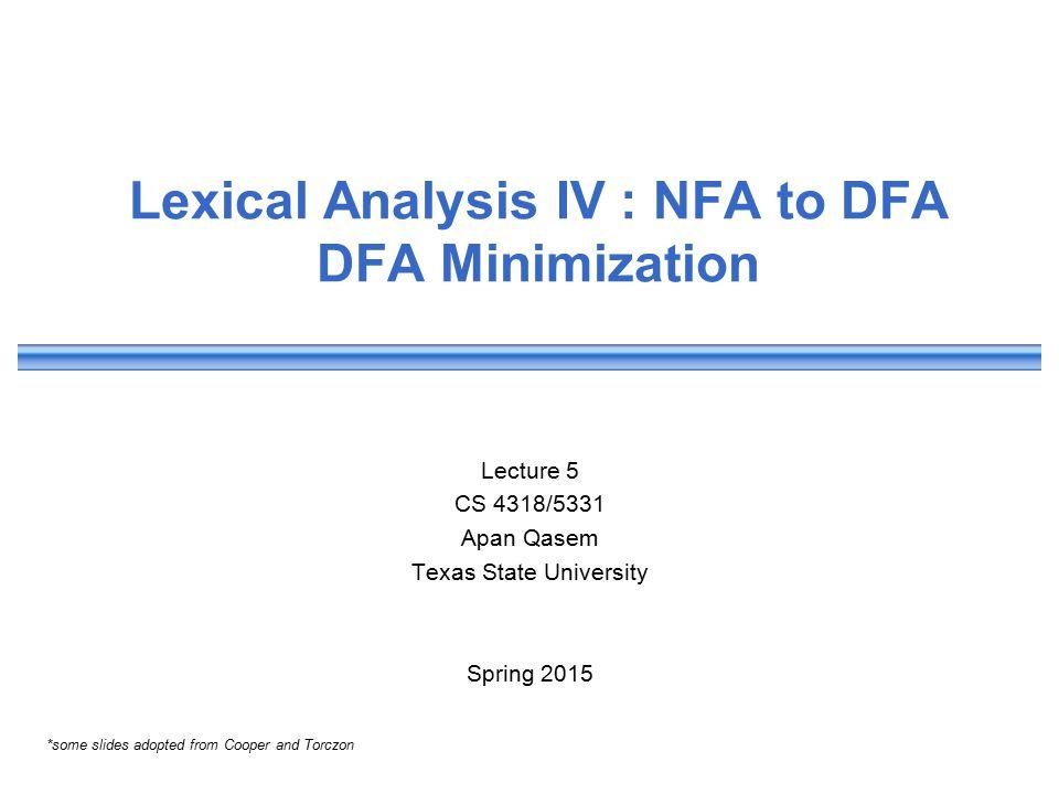 Lexical Analysis IV : NFA to DFA DFA Minimization