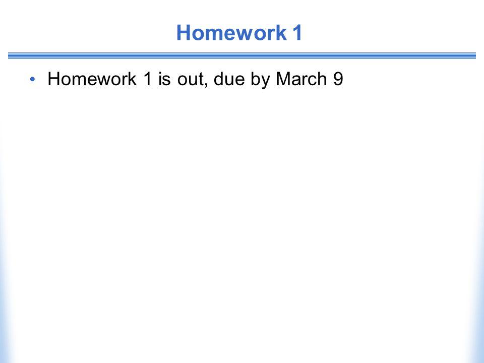 Homework 1 Homework 1 is out, due by March 9