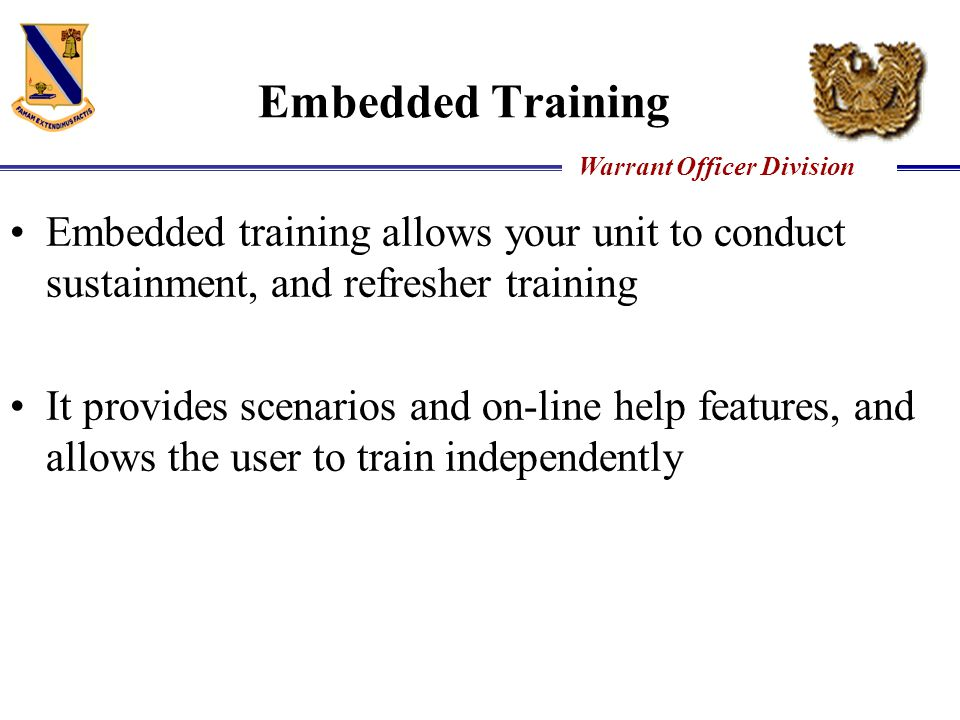 Embedded Training Embedded training allows your unit to conduct sustainment, and refresher training.