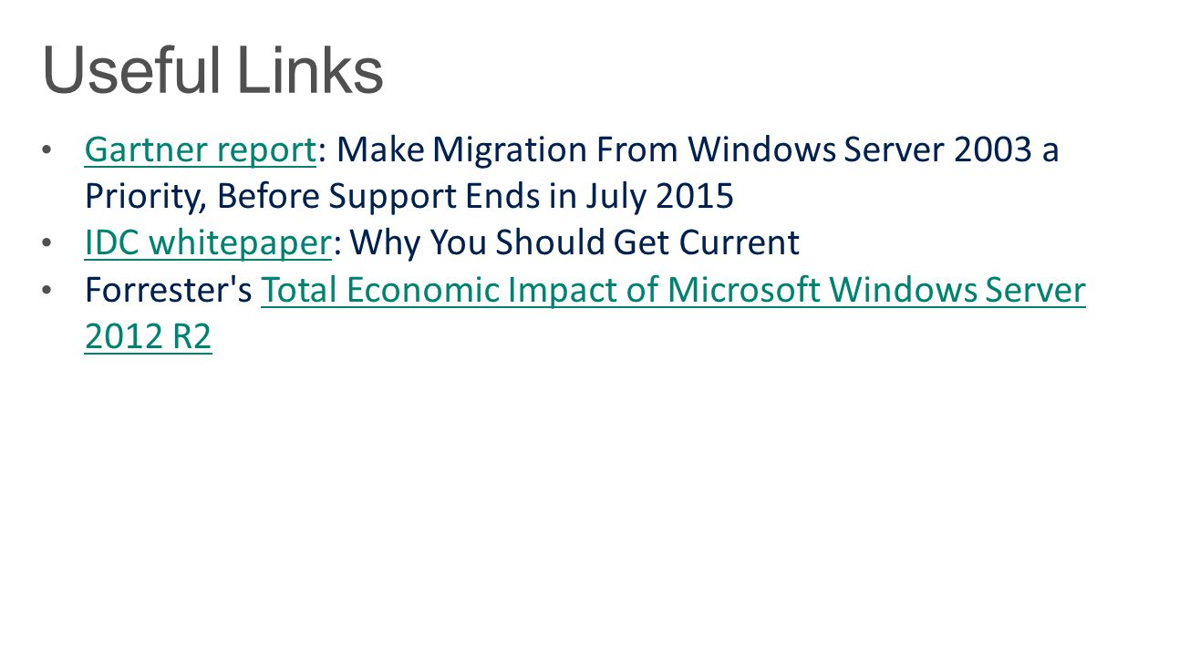 Useful Links Gartner report: Make Migration From Windows Server 2003 a Priority, Before Support Ends in July 2015.