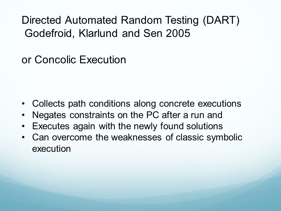 Directed Automated Random Testing (DART) Godefroid, Klarlund and Sen 2005